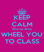 KEEP CALM And let Artie WHEEL YOU TO CLASS - Personalised Poster A4 size