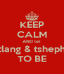 KEEP CALM AND let atlang & tshepho TO BE - Personalised Poster A4 size