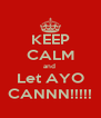 KEEP CALM and  Let AYO CANNN!!!!! - Personalised Poster A4 size