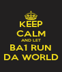 KEEP CALM AND LET BA1 RUN DA WORLD - Personalised Poster A4 size