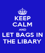 KEEP CALM AND LET BAGS IN THE LIBARY - Personalised Poster A4 size