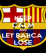 KEEP CALM AND LET BARCA  LOSE - Personalised Poster A4 size