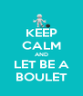 KEEP CALM AND LET BE A BOULET - Personalised Poster A4 size