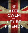 KEEP CALM AND LET BE FRIENDS - Personalised Poster A4 size