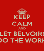 KEEP CALM AND LET BELVOIR! DO THE WORK - Personalised Poster A4 size