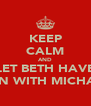 KEEP CALM AND LET BETH HAVE FUN WITH MICHAEL - Personalised Poster A4 size