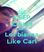 KEEP CALM AND Let bianca Like Carl - Personalised Poster A4 size