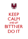 KEEP CALM AND LET BITTNER DO IT - Personalised Poster A4 size