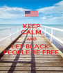 KEEP CALM AND LET BLACK  PEOPLE BE FREE - Personalised Poster A4 size