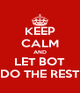 KEEP CALM AND LET BOT DO THE REST - Personalised Poster A4 size