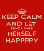 KEEP CALM AND LET  BRINDA MAKE HERSELF HAPPPPY - Personalised Poster A4 size