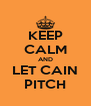 KEEP CALM AND LET CAIN PITCH - Personalised Poster A4 size