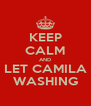 KEEP CALM AND LET CAMILA WASHING - Personalised Poster A4 size