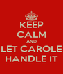 KEEP CALM AND LET CAROLE HANDLE IT - Personalised Poster A4 size