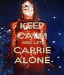 KEEP CALM AND LET CARRIE ALONE - Personalised Poster A4 size
