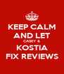 KEEP CALM AND LET CASEY & KOSTIA FIX REVIEWS - Personalised Poster A4 size