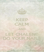 KEEP CALM AND LET CHALENE DO YOUR NAILS - Personalised Poster A4 size