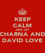 KEEP CALM AND LET CHARNA AND DAVID LOVE - Personalised Poster A4 size