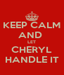 KEEP CALM AND  LET CHERYL HANDLE IT - Personalised Poster A4 size