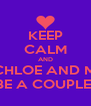 KEEP CALM AND LET CHLOE AND MATT BE A COUPLE  - Personalised Poster A4 size