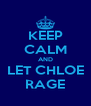 KEEP CALM AND LET CHLOE RAGE - Personalised Poster A4 size