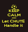 KEEP CALM AND Let CHUTE  Handle it  - Personalised Poster A4 size