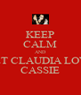 KEEP CALM AND LET CLAUDIA LOVE CASSIE - Personalised Poster A4 size