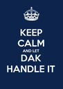 KEEP CALM AND LET  DAK HANDLE IT - Personalised Poster A4 size