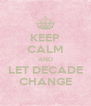 KEEP CALM AND LET DECADE CHANGE - Personalised Poster A4 size