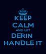 KEEP CALM AND LET DERIN  HANDLE IT - Personalised Poster A4 size