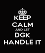 KEEP CALM AND LET DGK HANDLE IT - Personalised Poster A4 size