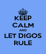 KEEP CALM AND LET DIGOS RULE - Personalised Poster A4 size