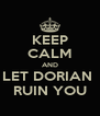 KEEP CALM AND LET DORIAN  RUIN YOU - Personalised Poster A4 size