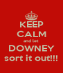 KEEP CALM and let DOWNEY sort it out!!! - Personalised Poster A4 size