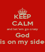 KEEP CALM and let 'em go crazy God is on my side - Personalised Poster A4 size