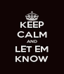 KEEP CALM AND LET EM KNOW - Personalised Poster A4 size