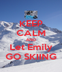 KEEP CALM AND Let Emily GO SKIING - Personalised Poster A4 size