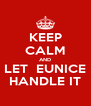 KEEP CALM AND LET  EUNICE HANDLE IT - Personalised Poster A4 size
