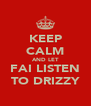 KEEP CALM AND LET FAI LISTEN TO DRIZZY - Personalised Poster A4 size