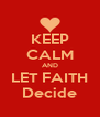 KEEP CALM AND LET FAITH Decide - Personalised Poster A4 size