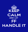 KEEP CALM AND LET  FF HANDLE IT - Personalised Poster A4 size