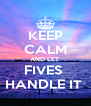KEEP CALM AND LET  FIVES  HANDLE IT  - Personalised Poster A4 size