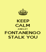 KEEP CALM AND LET FONTANENGO STALK YOU - Personalised Poster A4 size