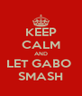 KEEP CALM AND LET GABO  SMASH - Personalised Poster A4 size