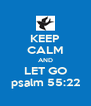 KEEP CALM AND LET GO psalm 55:22 - Personalised Poster A4 size