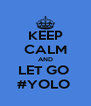 KEEP CALM AND LET GO  #YOLO  - Personalised Poster A4 size