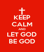 KEEP CALM AND LET GOD BE GOD - Personalised Poster A4 size
