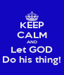 KEEP CALM AND Let GOD Do his thing! - Personalised Poster A4 size