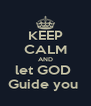 KEEP CALM AND let GOD  Guide you  - Personalised Poster A4 size
