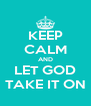 KEEP CALM AND LET GOD TAKE IT ON - Personalised Poster A4 size